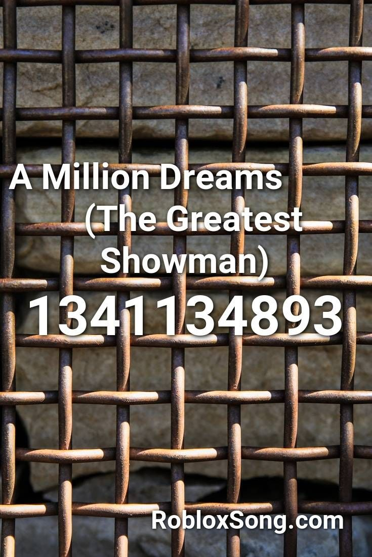 A Million Dreams The Greatest Showman Roblox Id Roblox Music