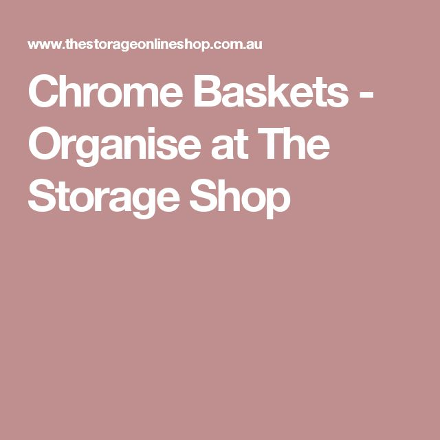 Chrome Baskets - Organise at The Storage Shop