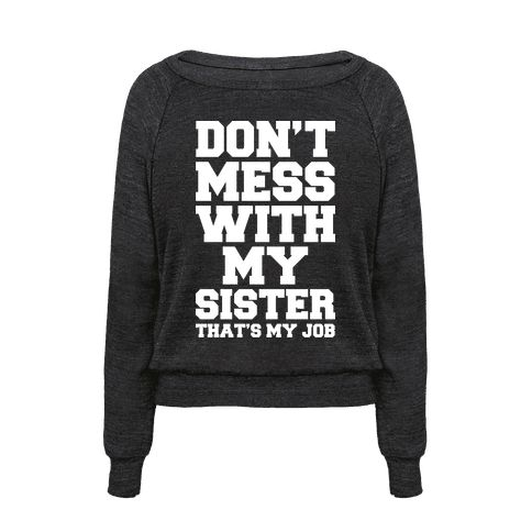 """Nobody messes with your sister! Expect for you that is. Show how much you love your sister and that you've always go her back with this funny sibling themed shirt. This sister shirt features the phrase """"Don't Mess With My Sister That's My Job."""""""