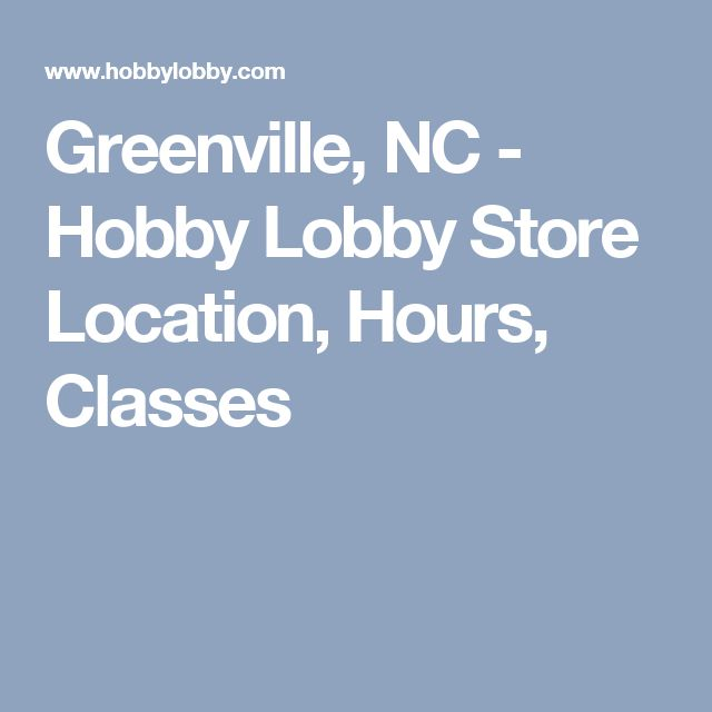 Greenville, NC - Hobby Lobby Store Location, Hours, Classes