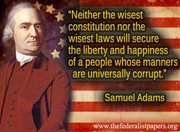 Samuel Adams, The Wisest Constitution Cannot Help a Corrupt People
