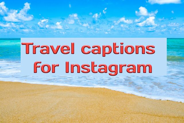 Travel And Vacation Captions For Instagram Facebook Travel Quotes Is It Accurate To Say That You Vacation Captions Travel Captions Instagram Captions Travel