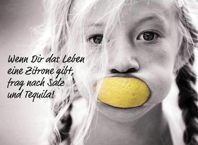 Wenn Dir das Leben eine Zitrone gibt, frag nach Salz und Tequila! :D | Sprüche, Lustige
