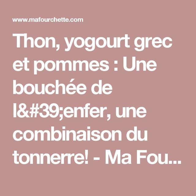 Thon, yogourt grec et pommes : Une bouchée de l'enfer, une combinaison du tonnerre! - Ma Fourchette