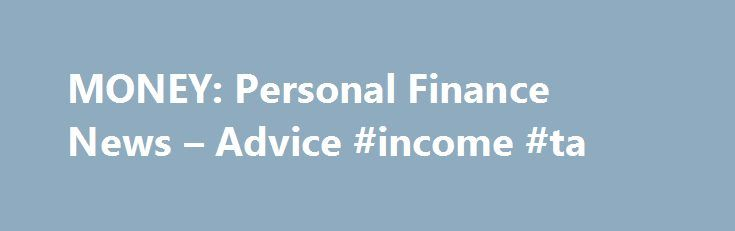 MONEY: Personal Finance News – Advice #income #ta http://income.remmont.com/money-personal-finance-news-advice-income-ta/  #online money income # MONEY Quotes delayed at least 15 minutes. Market data provided by Interactive Data. ETF and Mutual Fund data provided by Morningstar, Inc. Dow Jones Terms Conditions: http://www.djindexes.com/mdsidx/html/tandc/indexestandcs.html. S P Index data is the property of Chicago Mercantile Exchange Inc. and its licensors. All rights reserved. Terms…