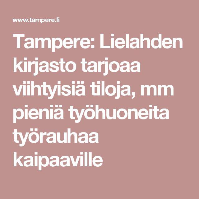 Tampere: Lielahden kirjasto tarjoaa viihtyisiä tiloja, mm pieniä työhuoneita työrauhaa kaipaaville