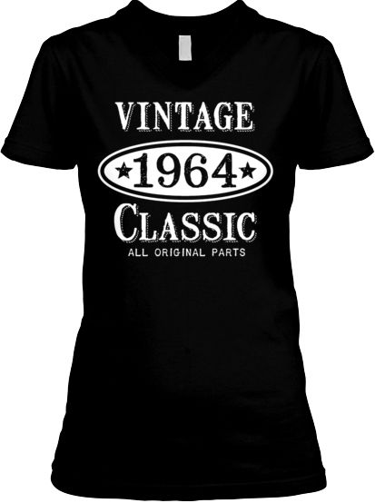 Born in 1964! Turning 50 this year? Limited time only!  Get it and share!  | Teespring