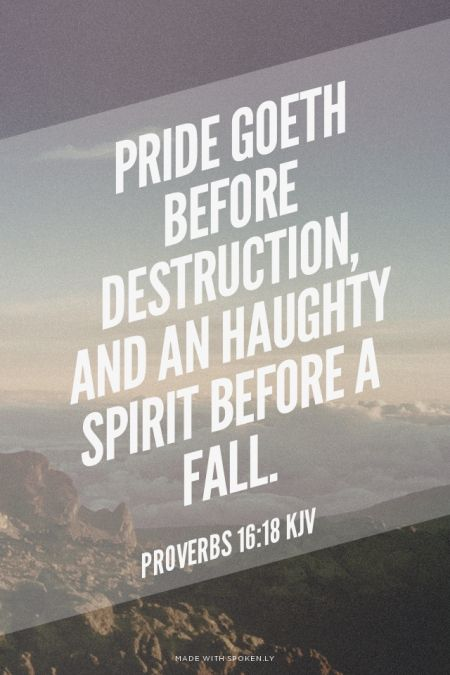 Pride goeth before destruction, and an haughty spirit before a fall. - Proverbs 16:18 KJV | Shasta made this with Spoken.ly