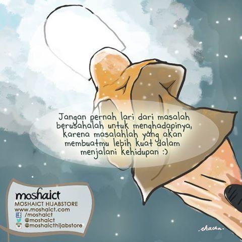 """""""Jangan pernah lari dari masalah. Berusahalah untuk menghadapinya, karena masalah yang akan membuatmu lebih kuat dalam menjalani kehidupan."""" [www.moshaict.com]"""