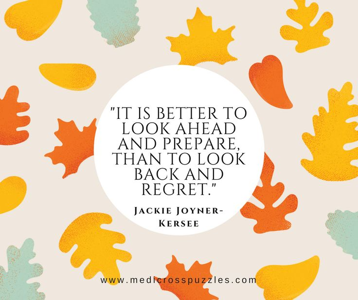 It is better to look ahead and prepare than to look back and regret. Jackie Joyner-Kersee