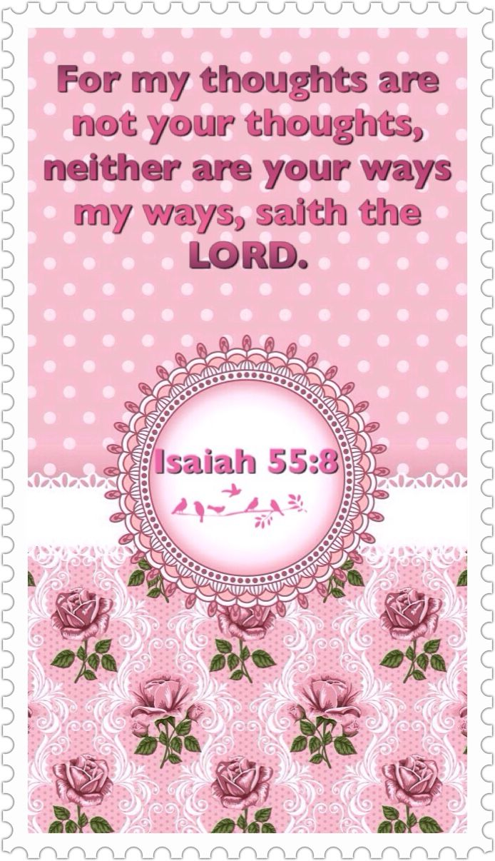 (Isaiah 55:8) For my thoughts are not your thoughts, neither are your ways my ways, saith the LORD.