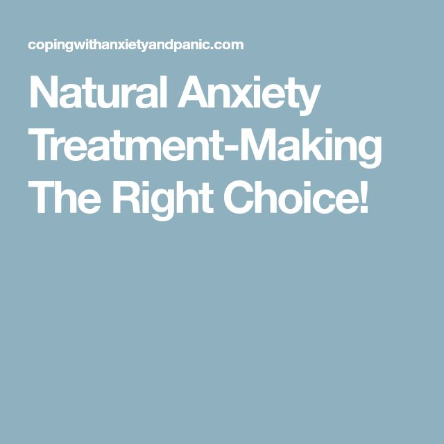 Natural Anxiety Treatment-Making The Right Choice!