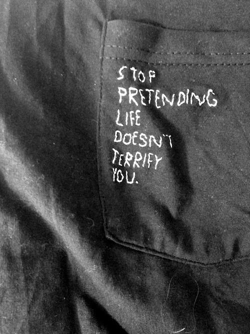 stop pretending life doesn't terrify you