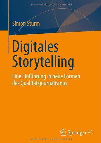 Digitales Storytelling: Eine Einführung in neue Formen des Qualitätsjournalismus von Simon Sturm, http://www.amazon.de/dp/3658020121/ref=cm_sw_r_pi_dp_AU81rb1CH91FT