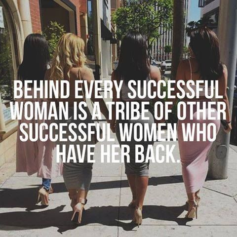 My girls - behind every successful woman is a tribe of other successful women who have her back. #quote
