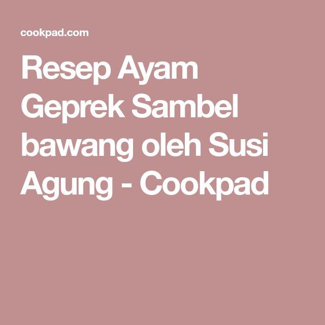 Resep Ayam Geprek Sambel bawang oleh Susi Agung - Cookpad