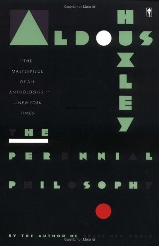 """The Perennial Philosophy by Aldous Huxley, """"Both an anthology and an interpretation of the supreme mystics, East and West. . . . A magnificent achievement.""""--Rufus M. Jones """"In his absorption and other-worldliness, he soars clear out of sight.""""--The New Yorker"""
