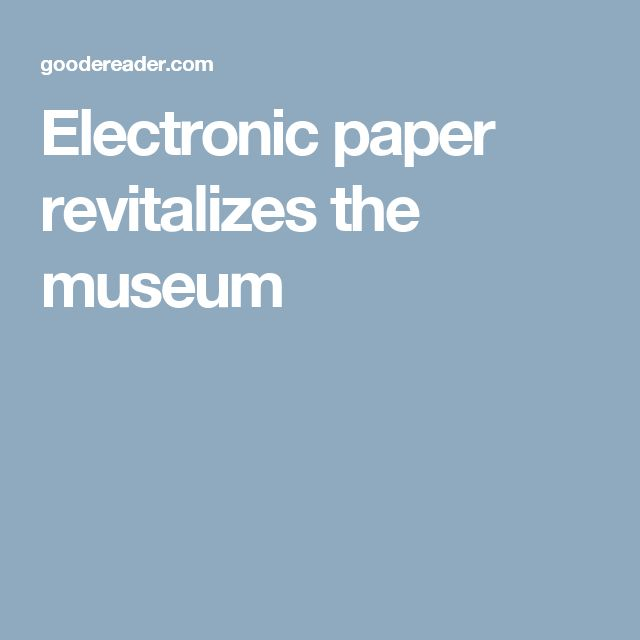 Electronic paper revitalizes the museum