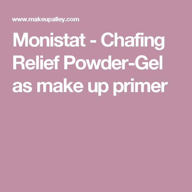 Monistat - Chafing Relief Powder-Gel  as make up primer