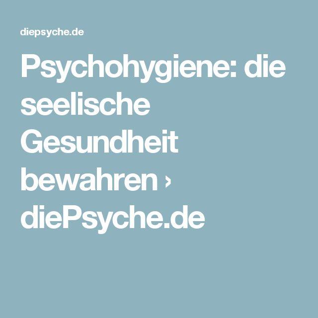 Psychohygiene: die seelische Gesundheit bewahren › diePsyche.de