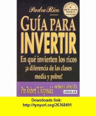 Guia para Invertir (Padre Rico) (9789707702868) Robert T. Kiyosaki , ISBN-10: 9707702869  , ISBN-13: 978-9707702868 ,  , tutorials , pdf , ebook , torrent , downloads , rapidshare , filesonic , hotfile , megaupload , fileserve