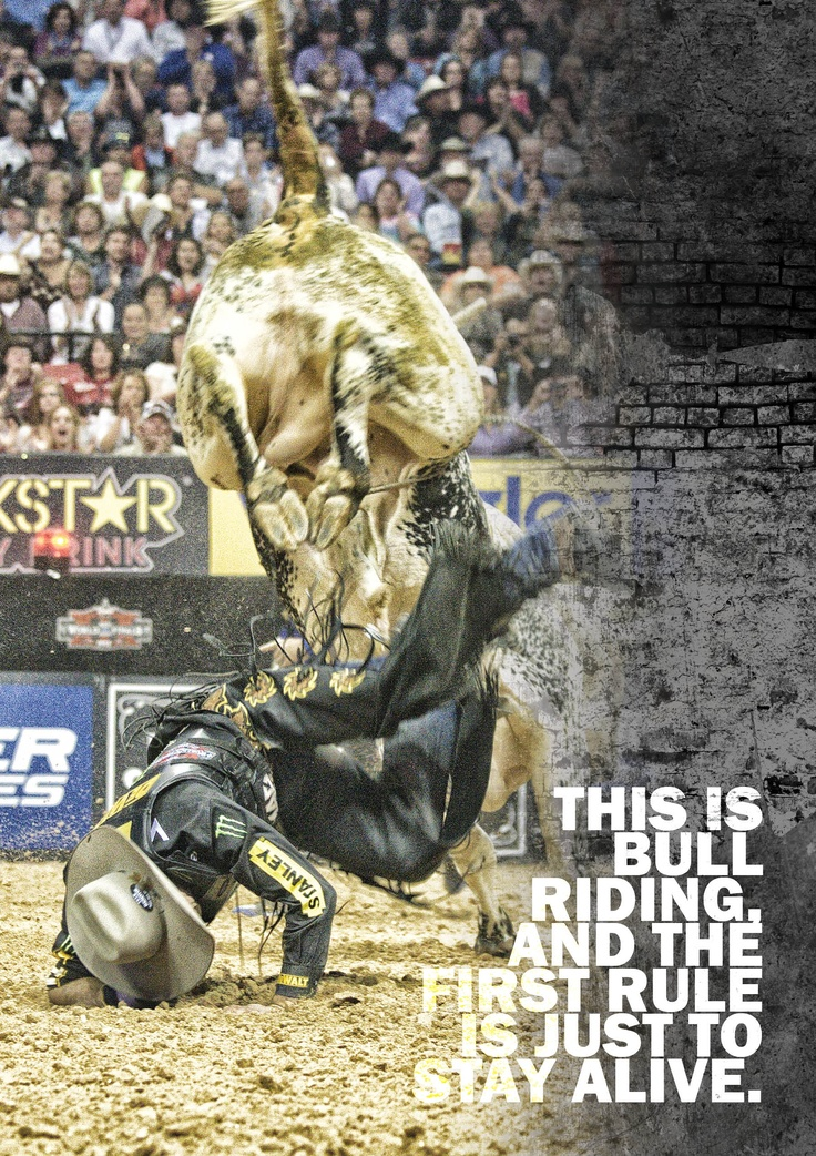 This is bull riding, and the first rule is just to stay alive...