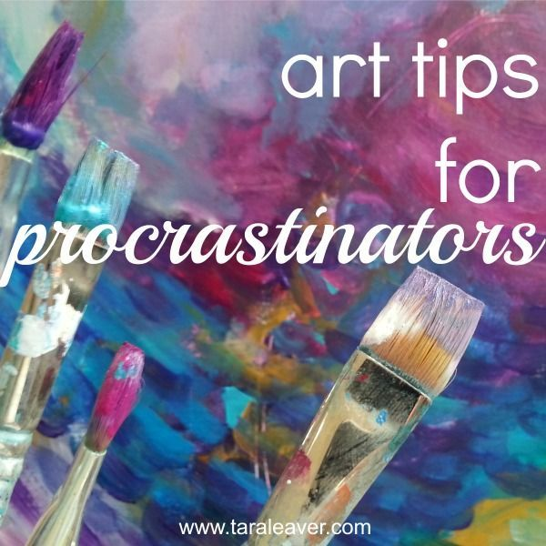 """i want to make art ... but i'm not"" :: 7 tips for procrastinators -"