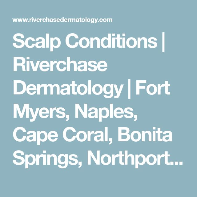 Scalp Conditions | Riverchase Dermatology | Fort Myers, Naples, Cape Coral, Bonita Springs, Northport, Marco Island | Riverchase Dermatology | Fort Myers, Naples, Cape Coral, North Port & Marco Island | (800) 591-3376