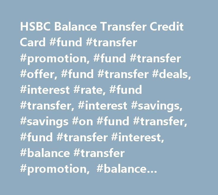 HSBC Balance Transfer Credit Card #fund #transfer #promotion, #fund #transfer #offer, #fund #transfer #deals, #interest #rate, #fund #transfer, #interest #savings, #savings #on #fund #transfer, #fund #transfer #interest, #balance #transfer #promotion, #balance #transfer #offer, #balance #transfer #deals…