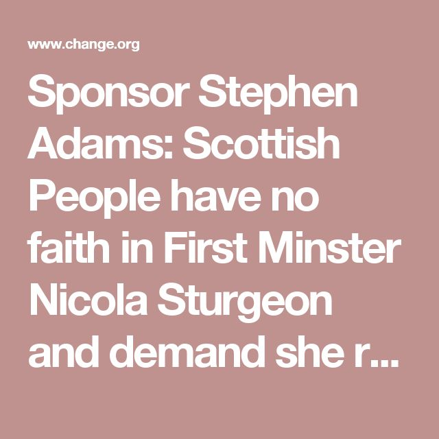 Sponsor Stephen Adams: Scottish People have no faith in First Minster Nicola Sturgeon and demand she resigns.