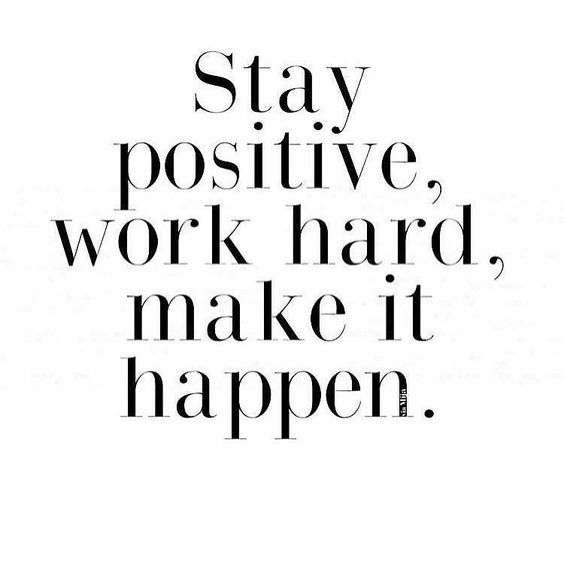 Stay Positive Work Hard Make It Happen Work Quotes Positive Quotes Quotes To Live By