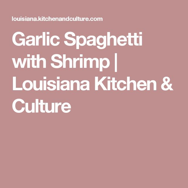 Garlic Spaghetti with Shrimp | Louisiana Kitchen & Culture