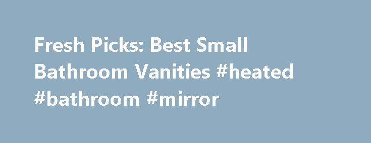 Fresh Picks: Best Small Bathroom Vanities #heated #bathroom #mirror http://bathroom.remmont.com/fresh-picks-best-small-bathroom-vanities-heated-bathroom-mirror/  #small bathroom vanities Fresh Picks: Best Small Bathroom Vanities A small bathroom creates some design challenges. You have to be far more thoughtful about how you use every square inch of space. You often can't do much about the toilet, shower or bathtub, but you can make a big difference in your bathroom's look by […]