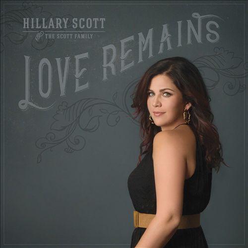 Hillary Scott & the Scott Family /  Love Remains