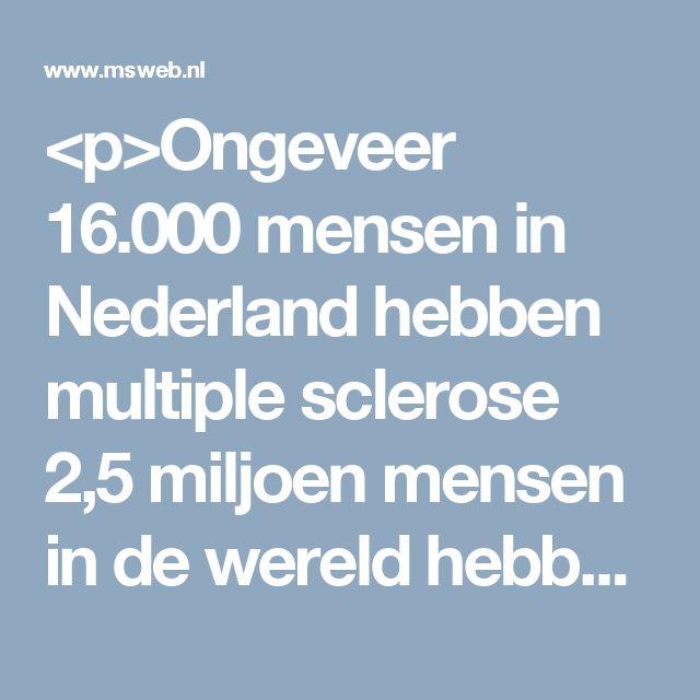 <p>Ongeveer 16.000 mensen in Nederland hebben multiple sclerose 2,5 miljoen mensen in de wereld hebben multiple sclerose In landen met een koel klimaat komt meer MS voor dan in landen met een warm klimaat Meer vrouwen dan mannen hebben MS…</p>
