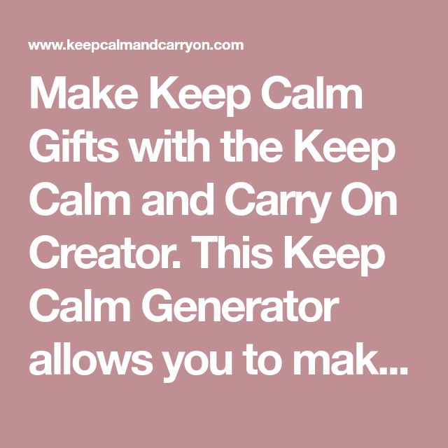 Make Keep Calm Gifts with the Keep Calm and Carry On Creator. This Keep Calm Generator allows you to make your own Keep Calm Mugs, Posters, T-Shirts, Birthday Cards, iPhone & iPad Cases, Aprons, Postcards, Metal Signs, Bags and Coasters