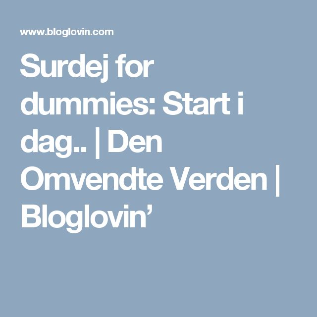 Surdej for dummies: Start i dag.. | Den Omvendte Verden | Bloglovin'