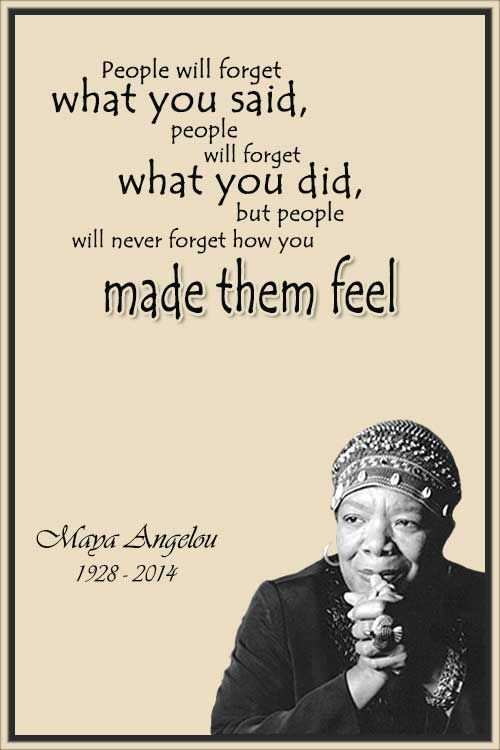 "Quote of the Day: ""People will forget what you said, people will forget what you did, but people will never forget how you made them feel."" ~ Maya Angelou 1928–2014 .... #quote #lifequote #inspiration #mindfulness #quoteoftheday"