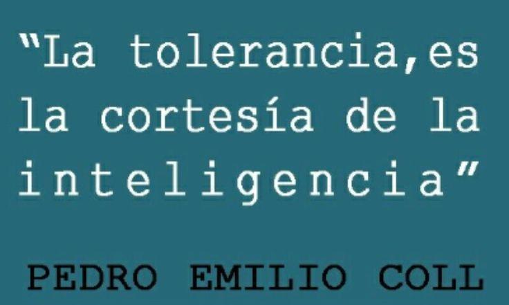 La Tolerancia es la Cortesía de la Inteligencia. Madurez.