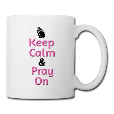 Quotable mugs - Keep Calm and Pray On - Made this in support Breast Cancer Awareness
