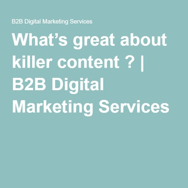 What's great about killer content ? | B2B Digital Marketing Services
