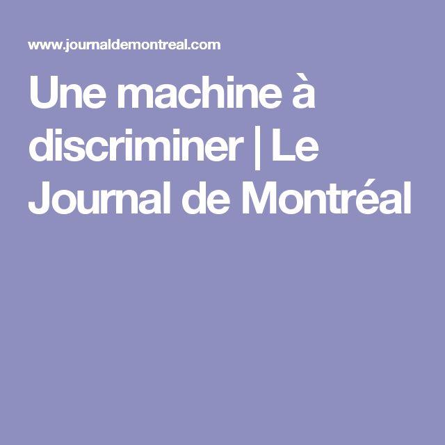 Une machine à discriminer | Le Journal de Montréal