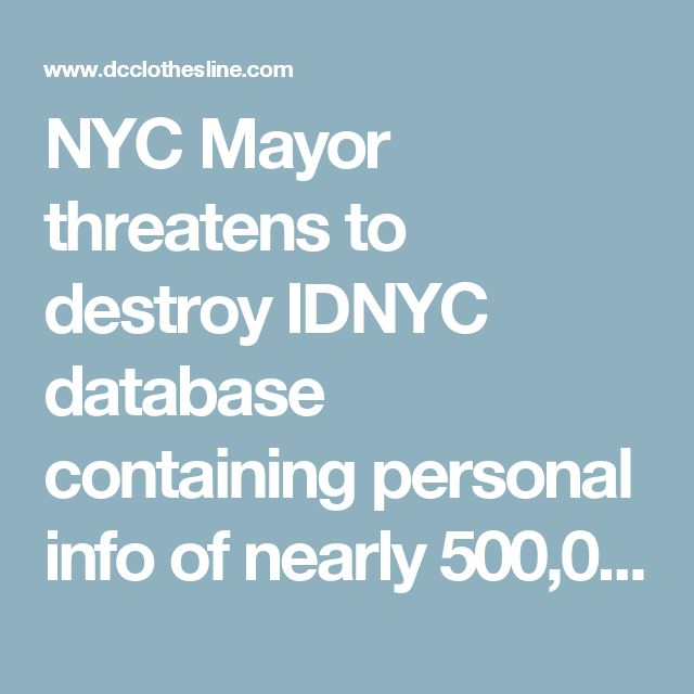 NYC Mayor threatens to destroy IDNYC database containing personal info of nearly 500,000 illegal immigrants  