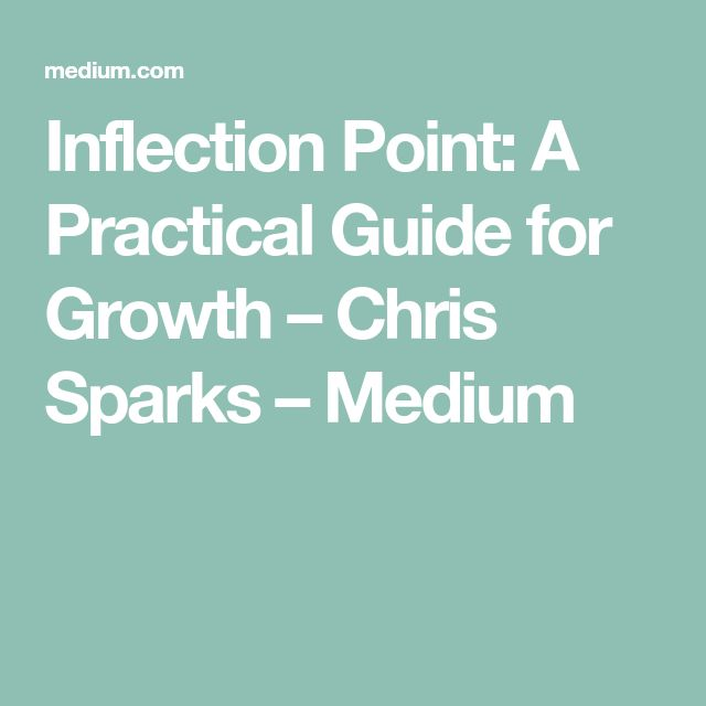 Inflection Point: A Practical Guide for Growth – Chris Sparks – Medium