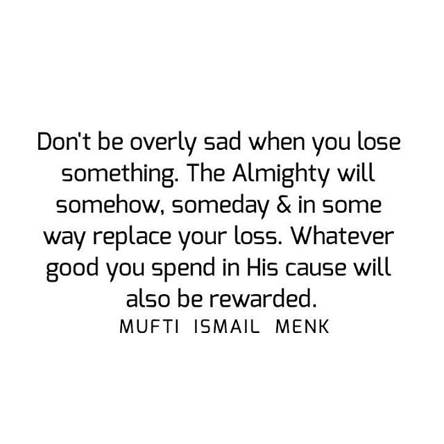 Don't be overly sad when you lose something. The Almighty will somehow, someday & in some way replace your loss. Whatever good you spend in His cause will also be rewarded. #muftimenk #muftimenkfanpage #muftimenkreminders Follow: @muftimenkofficial