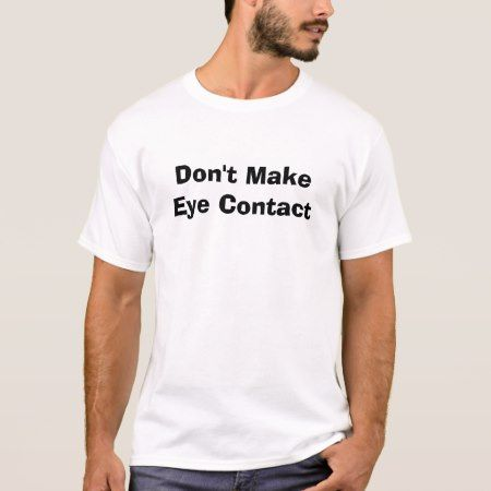 Don't Make Eye Contact T-Shirt - click to get yours right now!