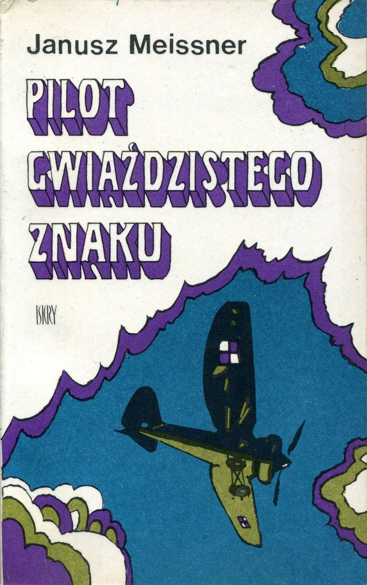 """""""Pilot gwiaździstego znaku"""" Janusz Meissner Cover by Zbigniew Rychlicki Illustrated by Janusz Grabiański (Grabianski) Published by Wydawnictwo Iskry 1974"""