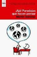 ¡AJÁ!+PARADOJAS+QUE+HACEN+PENSAR Uno de mis autores favoritos, haciendo un viaje por las paradojas más famosas de las matemáticas