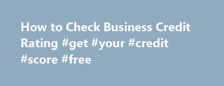 How to Check Business Credit Rating #get #your #credit #score #free http://credit.remmont.com/how-to-check-business-credit-rating-get-your-credit-score-free/  #company credit check # How to Check Business Credit Rating Much like your own personal credit rating, businesses are assigned Read More...The post How to Check Business Credit Rating #get #your #credit #score #free appeared first on Credit.