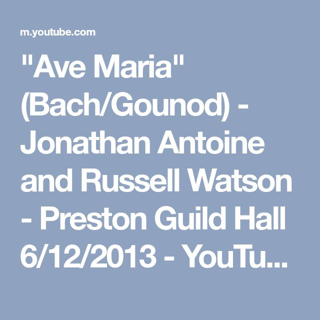 """""""Ave Maria"""" (Bach/Gounod) - Jonathan Antoine and Russell Watson - Preston Guild Hall 6/12/2013 - YouTube"""